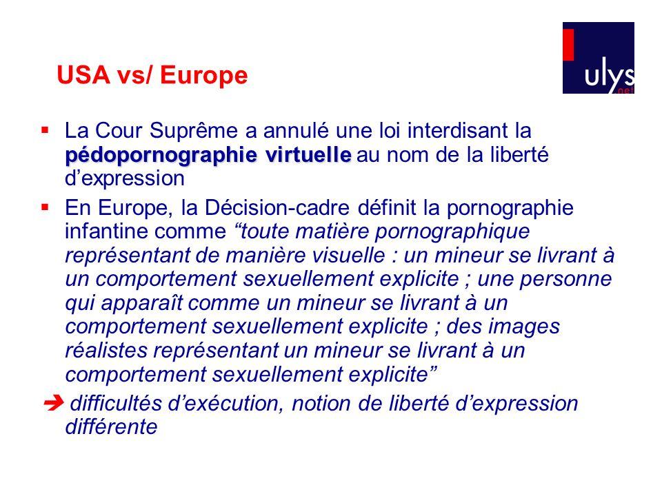 USA vs/ Europe pédopornographie virtuelle La Cour Suprême a annulé une loi interdisant la pédopornographie virtuelle au nom de la liberté dexpression