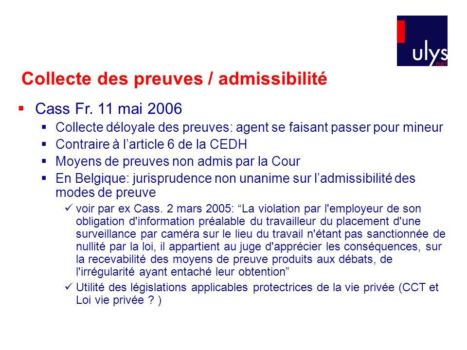 Collecte des preuves / admissibilité Cass Fr. 11 mai 2006 Collecte déloyale des preuves: agent se faisant passer pour mineur Contraire à larticle 6 de