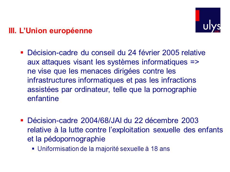 III. LUnion européenne Décision-cadre du conseil du 24 février 2005 relative aux attaques visant les systèmes informatiques => ne vise que les menaces