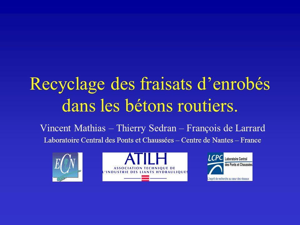 Recyclage des fraisats denrobés dans les bétons routiers. Vincent Mathias – Thierry Sedran – François de Larrard Laboratoire Central des Ponts et Chau