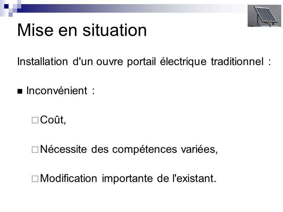 Mise en situation Installation d'un ouvre portail électrique traditionnel : Inconvénient : Coût, Nécessite des compétences variées, Modification impor