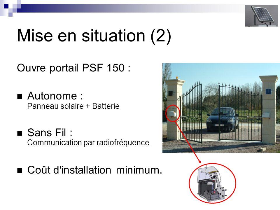 Mise en situation (2) Ouvre portail PSF 150 : Autonome : Panneau solaire + Batterie Sans Fil : Communication par radiofréquence. Coût d'installation m