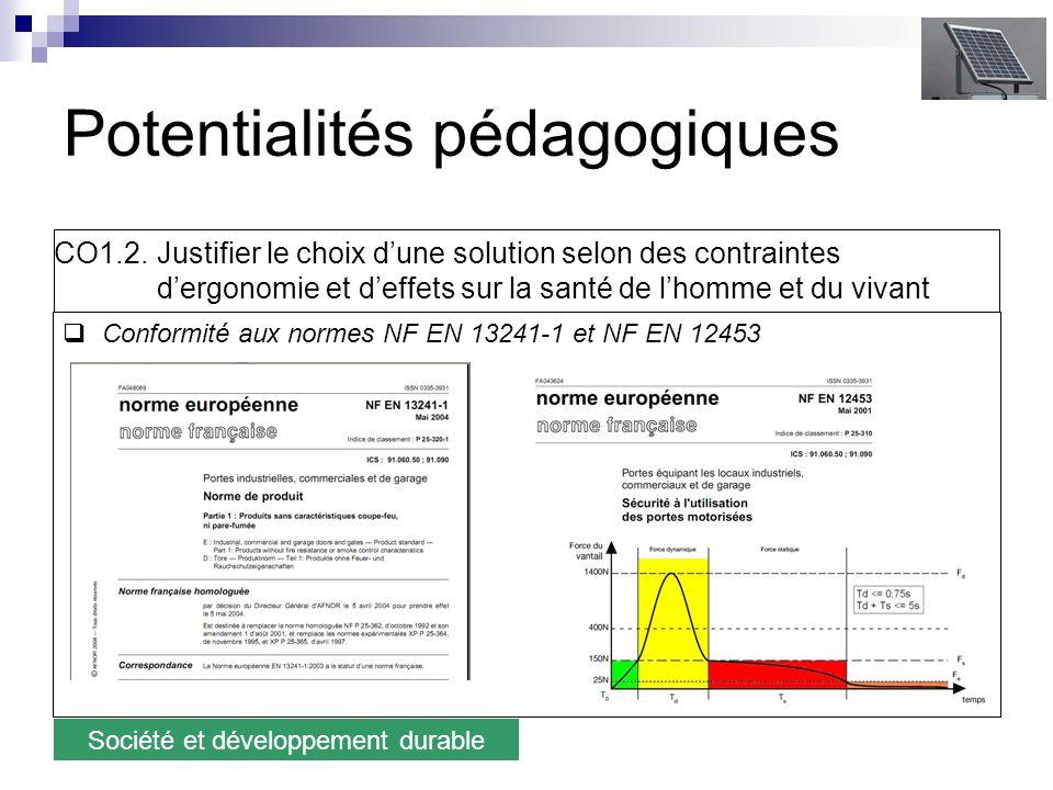 Potentialités pédagogiques Conformité aux normes NF EN 13241-1 et NF EN 12453 Société et développement durable CO1.2. Justifier le choix dune solution