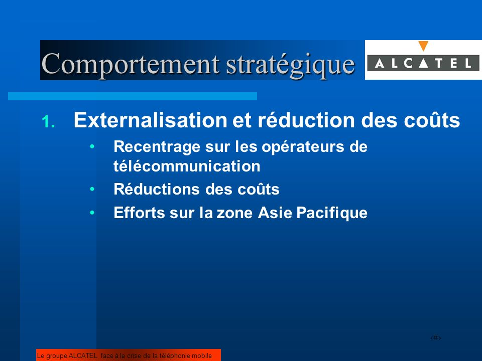 12 Comportement stratégique 1. Externalisation et réduction des coûts Recentrage sur les opérateurs de télécommunication Réductions des coûts Efforts