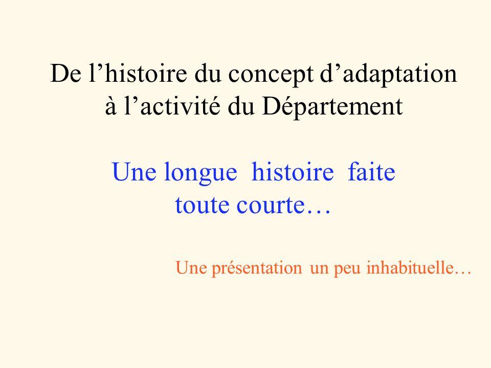 De lhistoire du concept dadaptation à lactivité du Département Une longue histoire faite toute courte… Une présentation un peu inhabituelle…