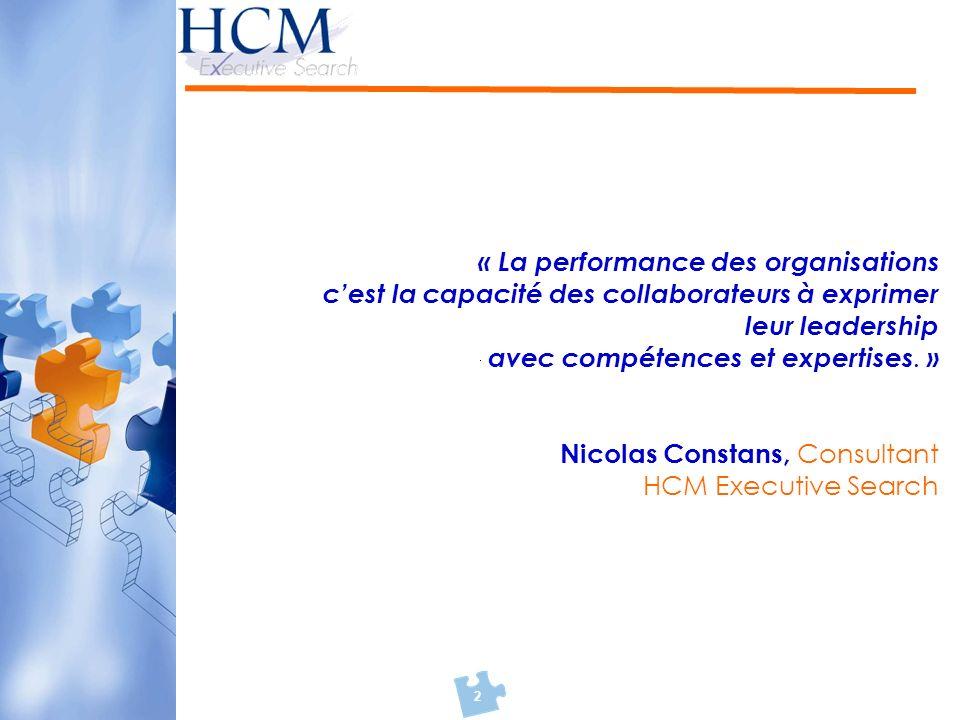 2 « La performance des organisations cest la capacité des collaborateurs à exprimer leur leadership avec compétences et expertises. » Nicolas Constans