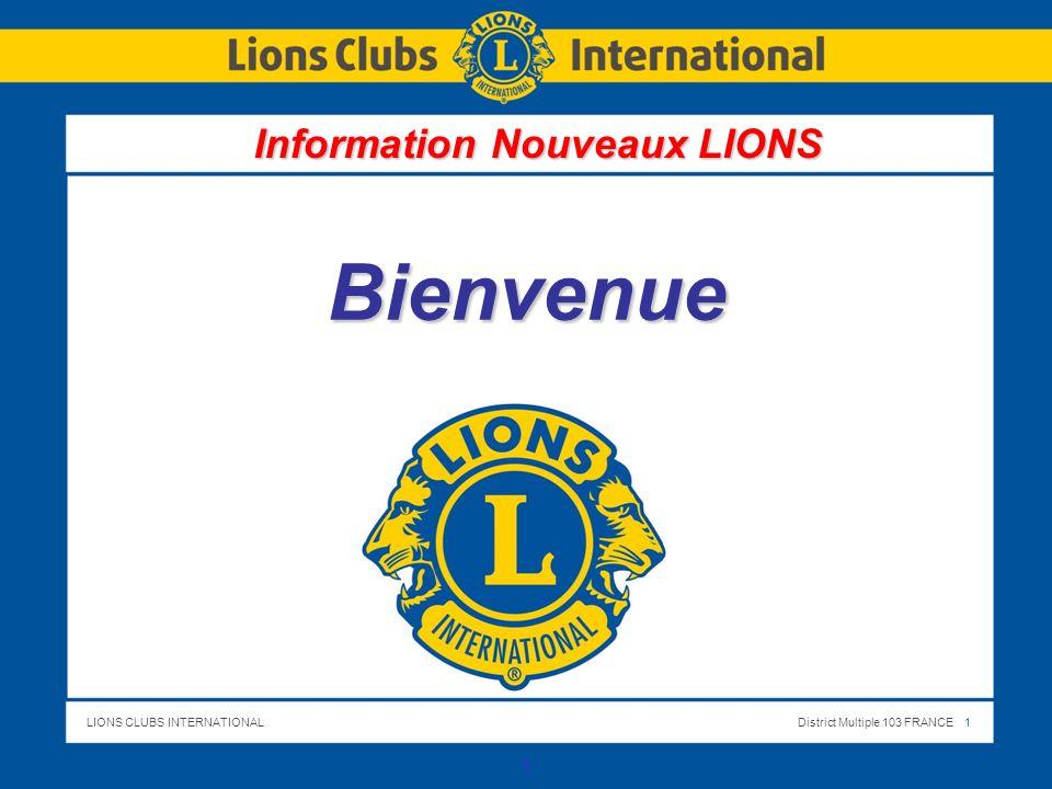 LIONS CLUBS INTERNATIONALDistrict Multiple 103 FRANCE 1 1 Bienvenue Information Nouveaux LIONS