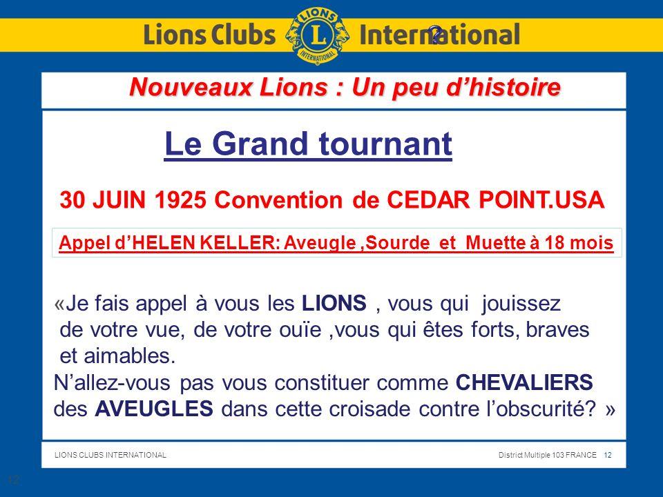 LIONS CLUBS INTERNATIONALDistrict Multiple 103 FRANCE 12 30 JUIN 1925 Convention de CEDAR POINT.USA 12 «Je fais appel à vous les LIONS, vous qui jouissez de votre vue, de votre ouïe,vous qui êtes forts, braves et aimables.