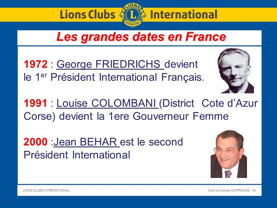 LIONS CLUBS INTERNATIONALDistrict Multiple 103 FRANCE 14 14 1972 : George FRIEDRICHS devient le 1 er Président International Français. 1991 : Louise C