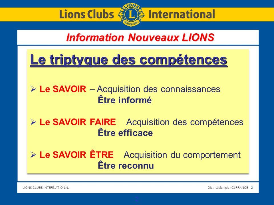 LIONS CLUBS INTERNATIONALDistrict Multiple 103 FRANCE 2 2 Le triptyque des compétences Le SAVOIR – Acquisition des connaissances Être informé Le SAVOI