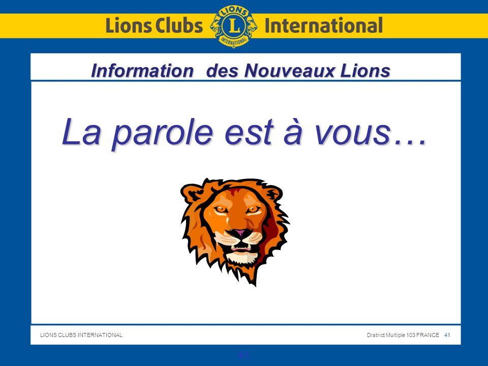 LIONS CLUBS INTERNATIONALDistrict Multiple 103 FRANCE 41 La parole est à vous… 41 Information des Nouveaux Lions