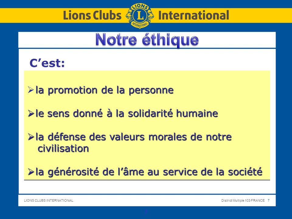 LIONS CLUBS INTERNATIONALDistrict Multiple 103 FRANCE 7 7 la promotion de la personne le sens donné à la solidarité humaine le sens donné à la solidar