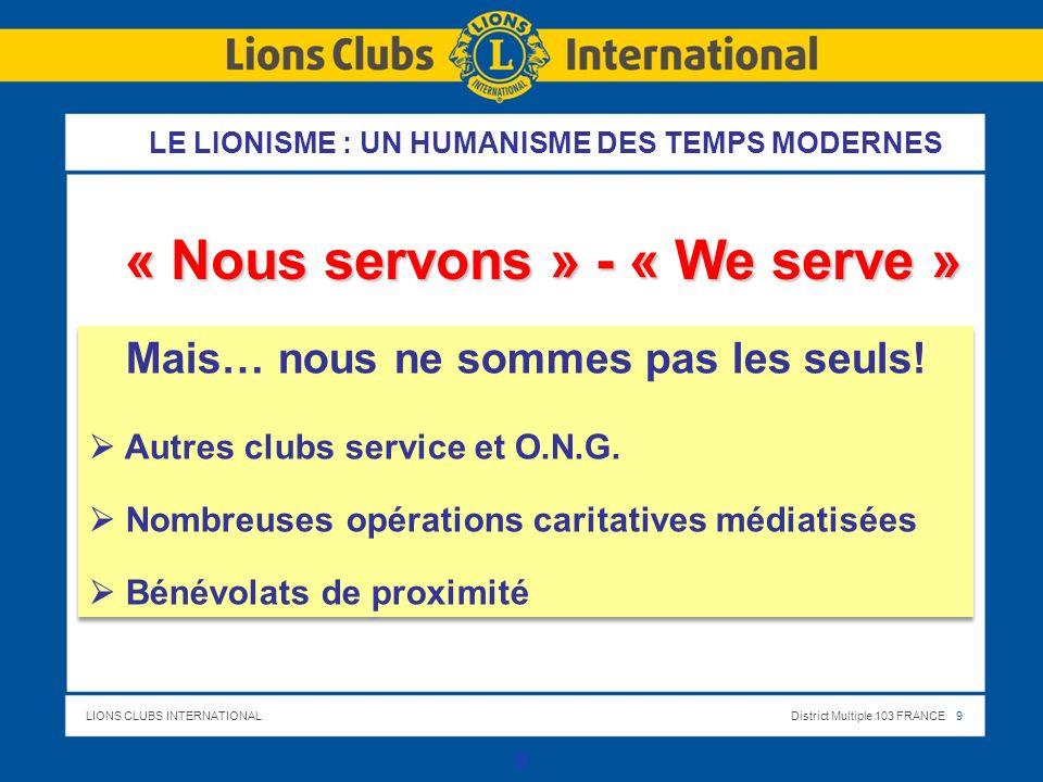 LIONS CLUBS INTERNATIONALDistrict Multiple 103 FRANCE 9 9 Mais… nous ne sommes pas les seuls! Autres clubs service et O.N.G. Nombreuses opérations car