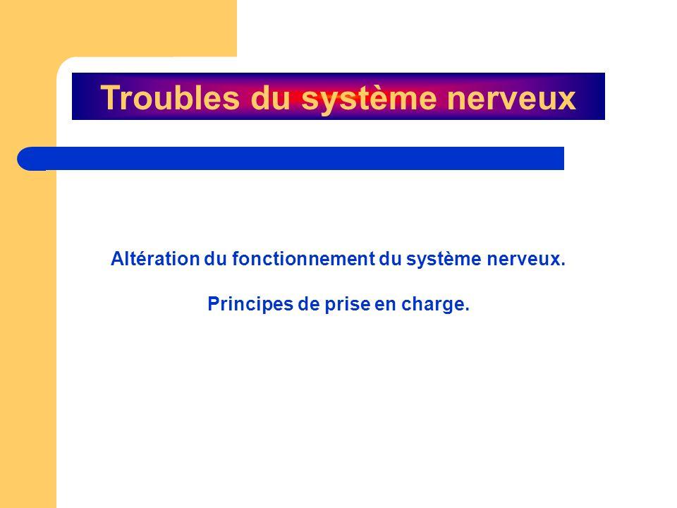 Altération du fonctionnement du système nerveux. Principes de prise en charge. Troubles du système nerveux