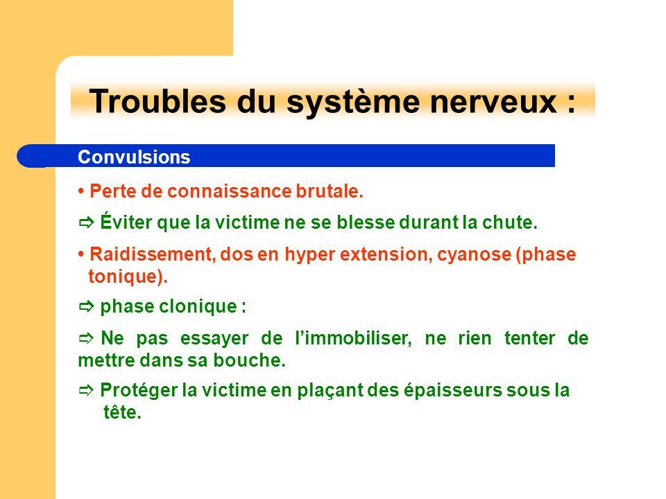 Troubles du système nerveux : Convulsions Perte de connaissance brutale. Éviter que la victime ne se blesse durant la chute. Raidissement, dos en hype