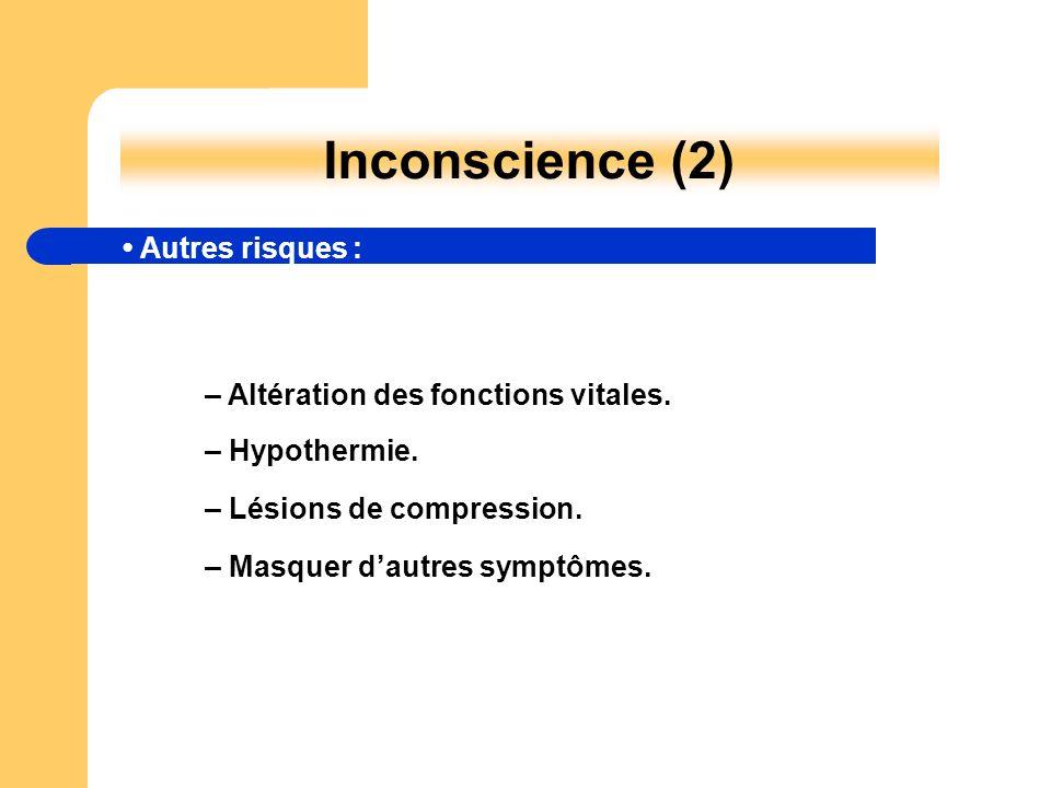 – Masquer dautres symptômes. Inconscience (2) Autres risques : – Altération des fonctions vitales. – Hypothermie. – Lésions de compression.