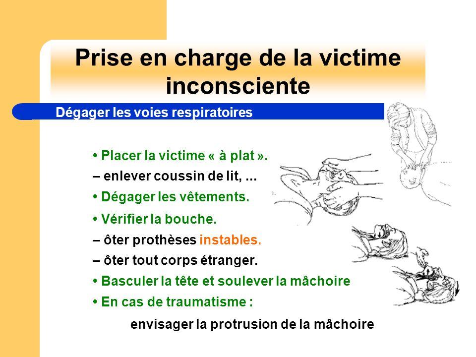 envisager la protrusion de la mâchoire Prise en charge de la victime inconsciente Placer la victime « à plat ». – enlever coussin de lit,... Dégager l
