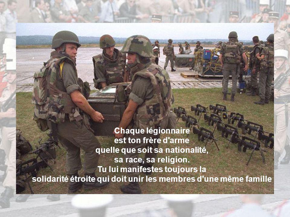 Chaque légionnaire est ton frère d arme quelle que soit sa nationalité, sa race, sa religion.