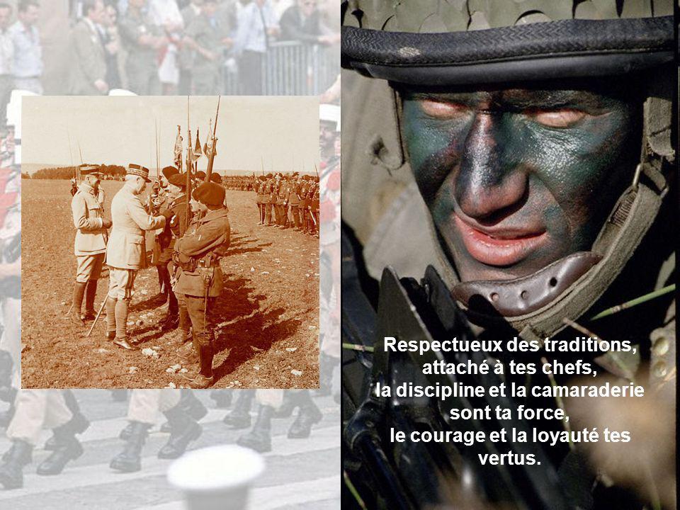 Respectueux des traditions, attaché à tes chefs, la discipline et la camaraderie sont ta force, le courage et la loyauté tes vertus.