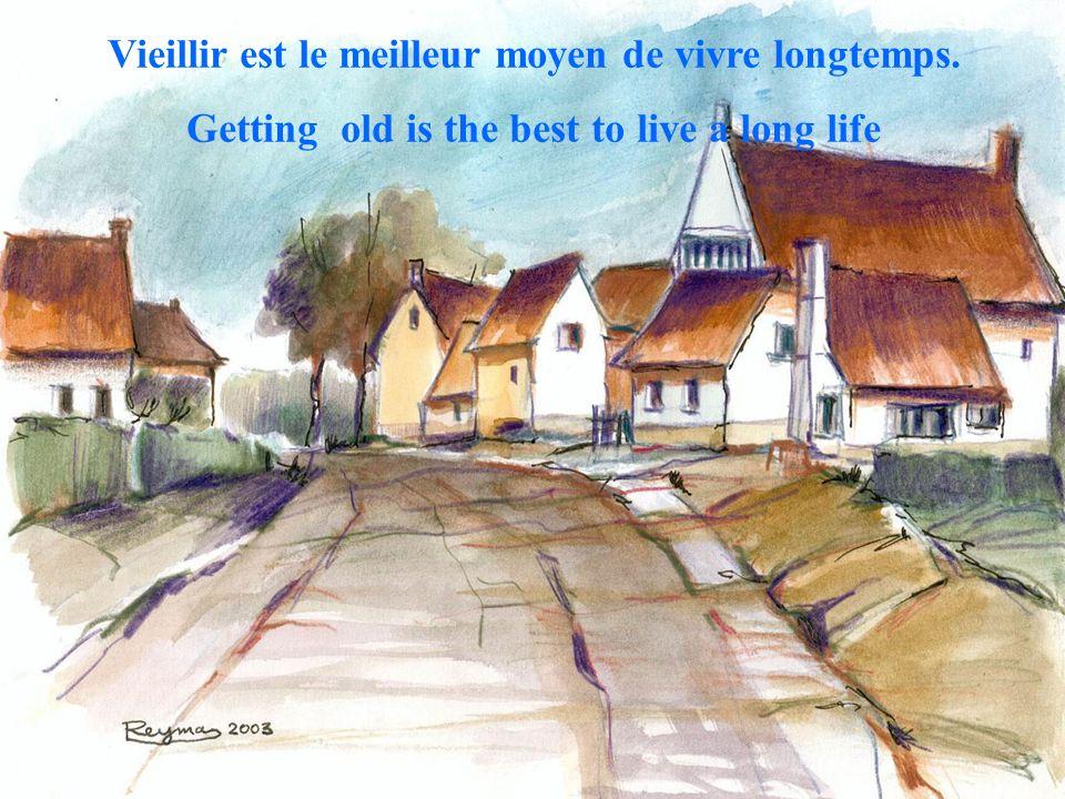 Vieillir est le meilleur moyen de vivre longtemps. Getting old is the best to live a long life
