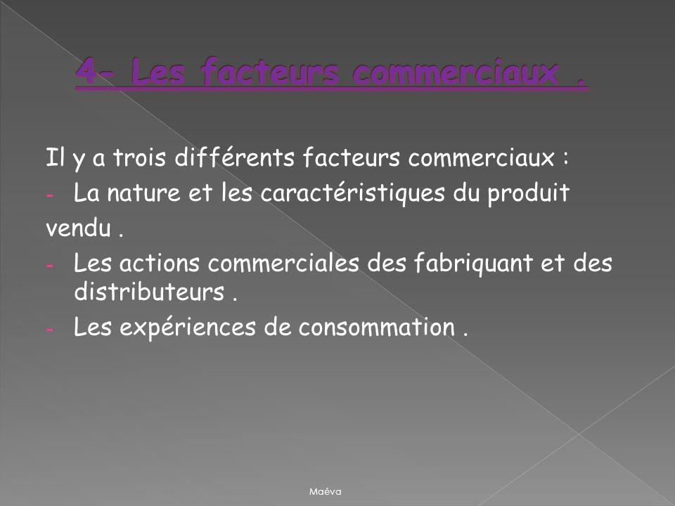 Il y a trois différents facteurs commerciaux : - La nature et les caractéristiques du produit vendu. - Les actions commerciales des fabriquant et des