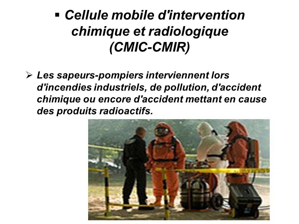 Cellule mobile d intervention chimique et radiologique (CMIC-CMIR) Les sapeurs-pompiers interviennent lors d incendies industriels, de pollution, d accident chimique ou encore d accident mettant en cause des produits radioactifs.