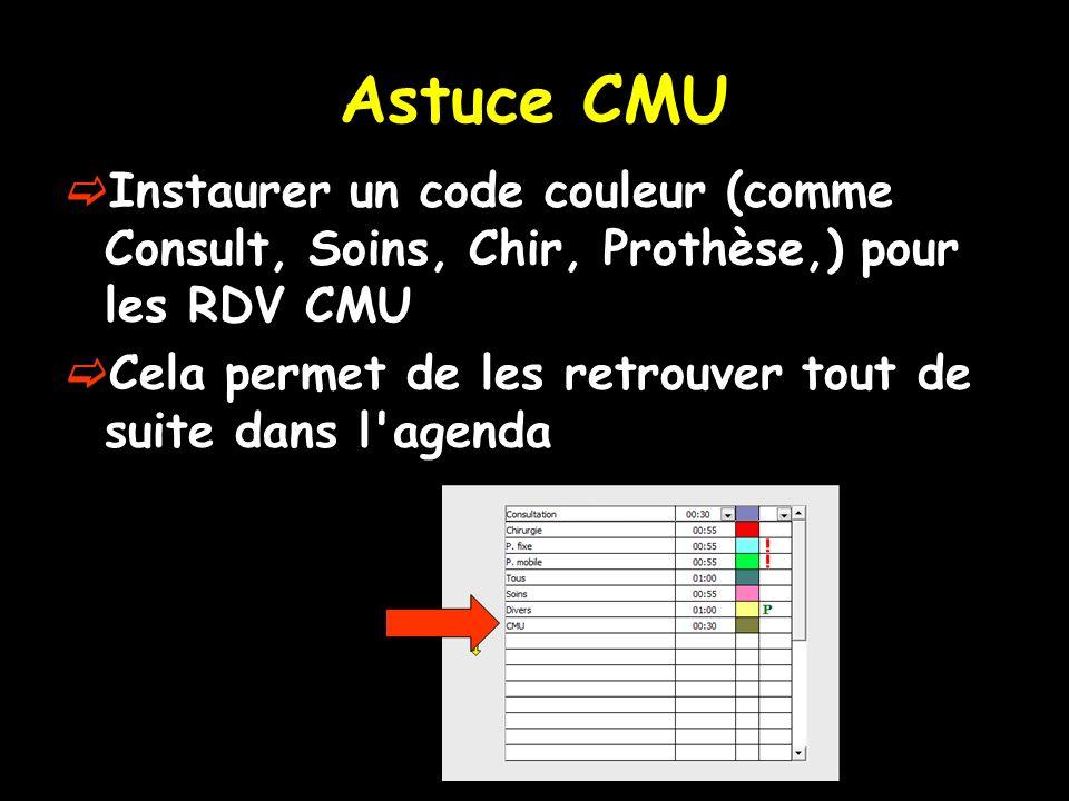 Astuce CMU Instaurer un code couleur (comme Consult, Soins, Chir, Prothèse,) pour les RDV CMU Cela permet de les retrouver tout de suite dans l agenda