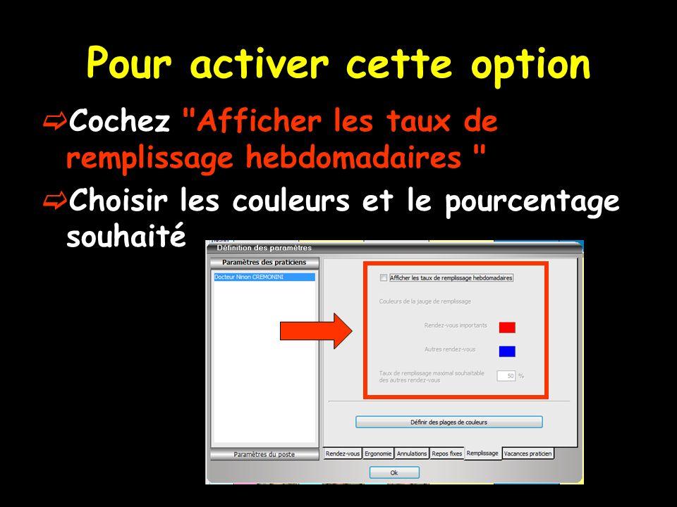 Pour activer cette option Cochez Afficher les taux de remplissage hebdomadaires Choisir les couleurs et le pourcentage souhaité