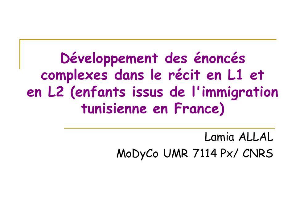 Développement des énoncés complexes dans le récit en L1 et en L2 (enfants issus de l'immigration tunisienne en France) Lamia ALLAL MoDyCo UMR 7114 Px/