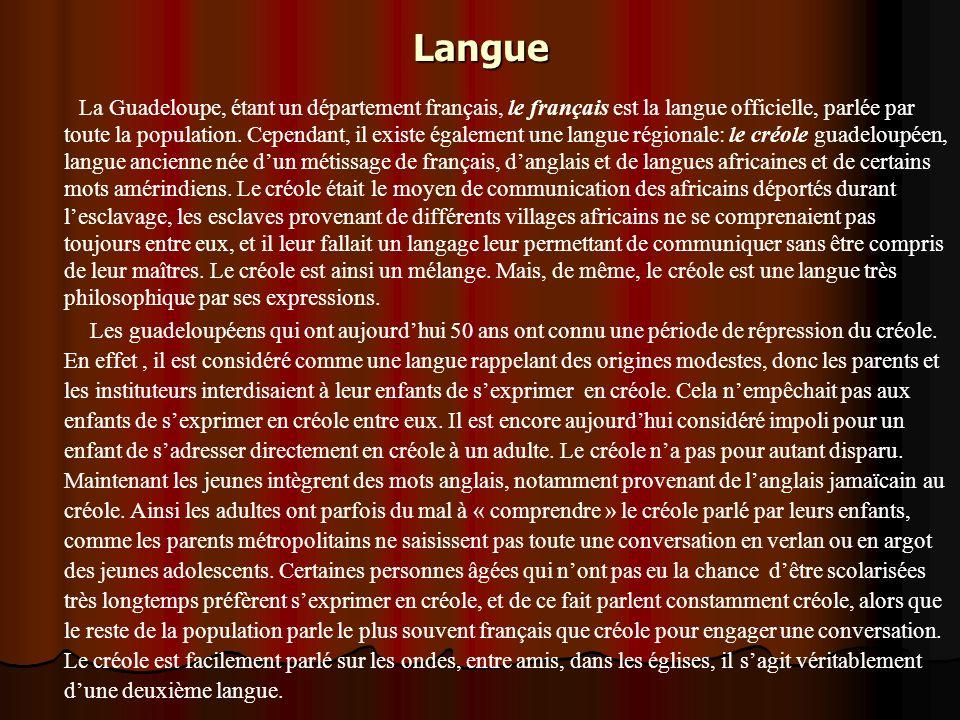 Langue La Guadeloupe, étant un département français, le français est la langue officielle, parlée par toute la population. Cependant, il existe égalem