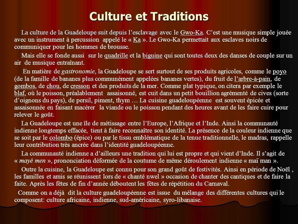 Culture et Traditions La culture de la Guadeloupe suit depuis lesclavage avec le La culture de la Guadeloupe suit depuis lesclavage avec le Gwo-Ka. Ce