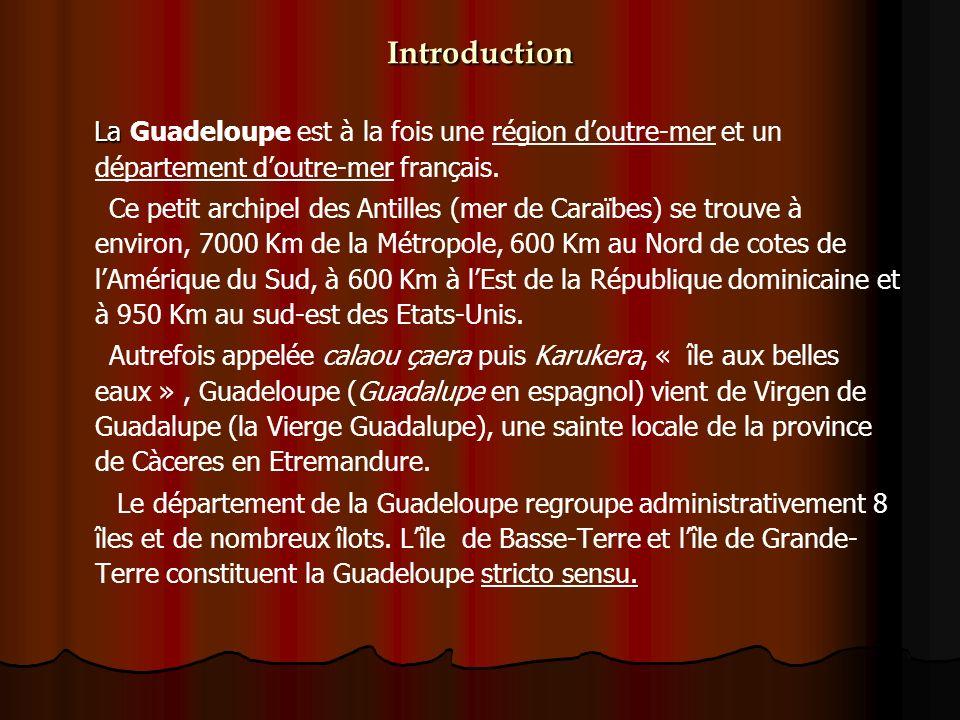 Introduction La La Guadeloupe est à la fois une région doutre-mer et un département doutre-mer français. Ce petit archipel des Antilles (mer de Caraїb