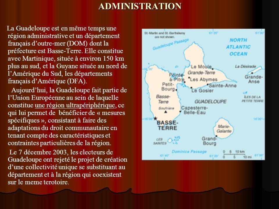 ADMINISTRATION La Guadeloupe est en même temps une région administrative et un département français doutre-mer (DOM) dont la préfecture est Basse-Terr