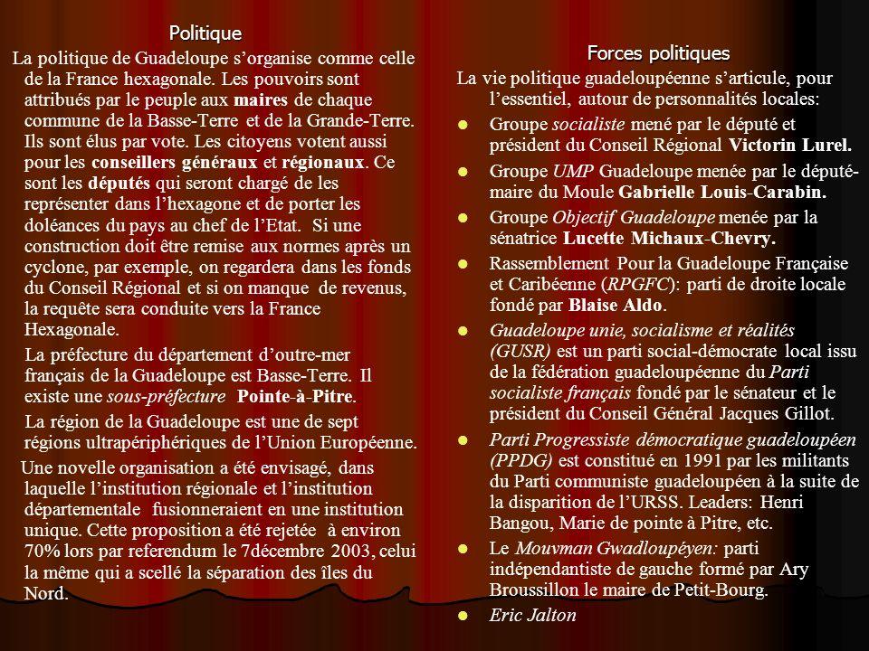 Politique La politique de Guadeloupe sorganise comme celle de la France hexagonale. Les pouvoirs sont attribués par le peuple aux maires de chaque com