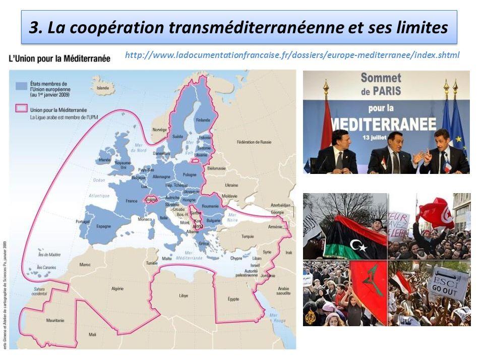 3. La coopération transméditerranéenne et ses limites http://www.ladocumentationfrancaise.fr/dossiers/europe-mediterranee/index.shtml