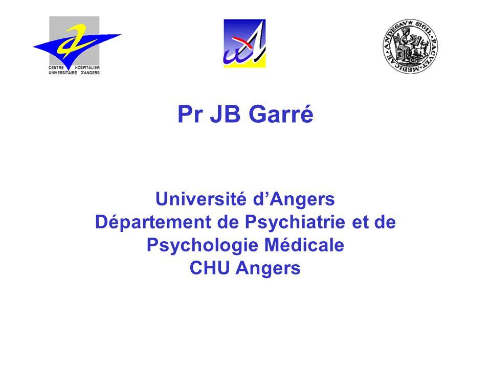 Pr JB Garré Université dAngers Département de Psychiatrie et de Psychologie Médicale CHU Angers