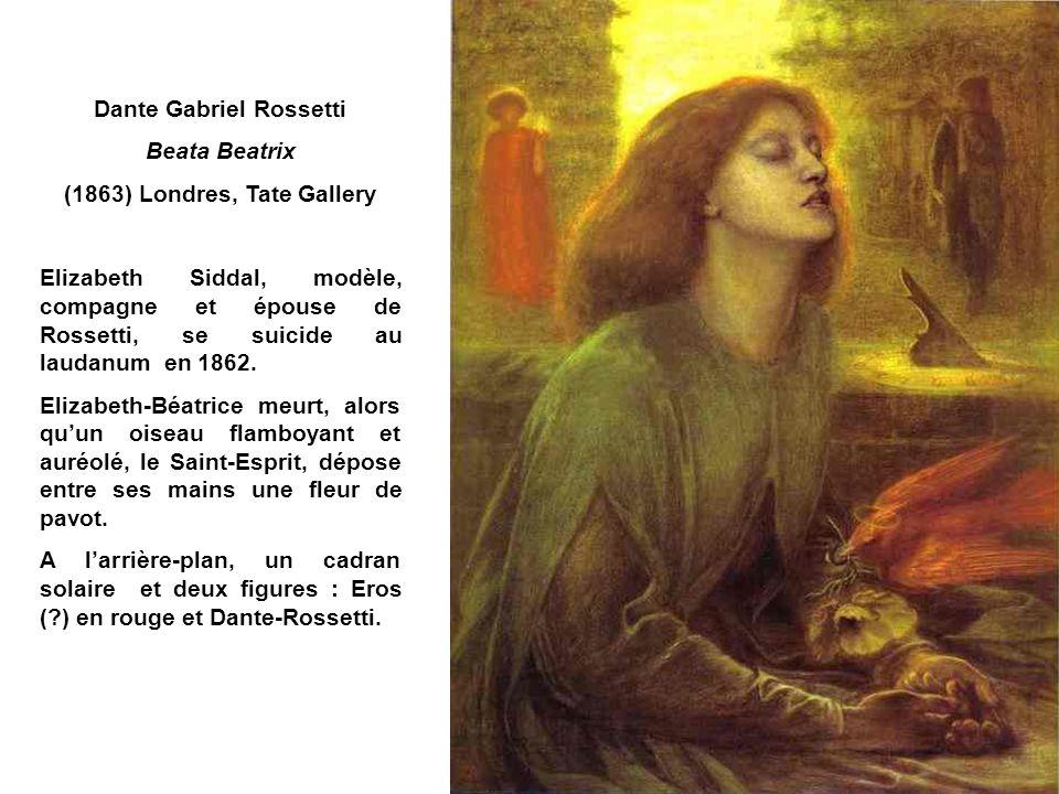 Dante Gabriel Rossetti Beata Beatrix (1863) Londres, Tate Gallery Elizabeth Siddal, modèle, compagne et épouse de Rossetti, se suicide au laudanum en 1862.