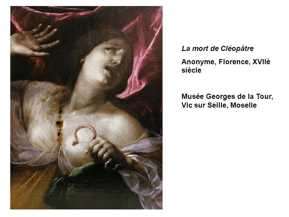 La mort de Cléopâtre Anonyme, Florence, XVIIè siècle Musée Georges de la Tour, Vic sur Seille, Moselle
