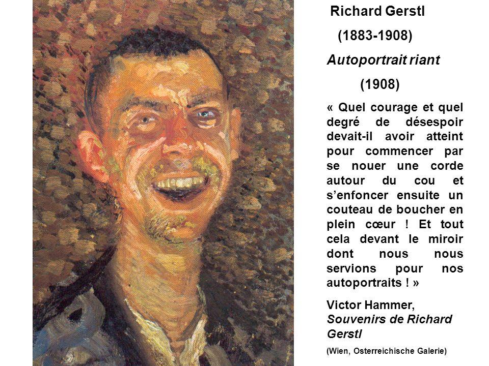 Richard Gerstl (1883-1908) Autoportrait riant (1908) « Quel courage et quel degré de désespoir devait-il avoir atteint pour commencer par se nouer une corde autour du cou et senfoncer ensuite un couteau de boucher en plein cœur .