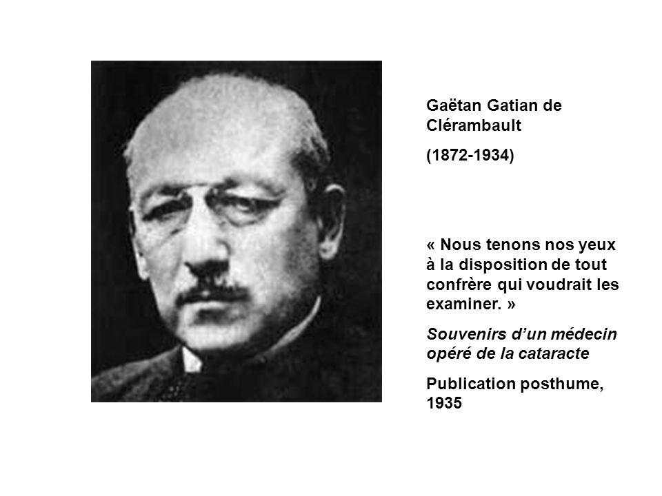 Gaëtan Gatian de Clérambault (1872-1934) « Nous tenons nos yeux à la disposition de tout confrère qui voudrait les examiner. » Souvenirs dun médecin o