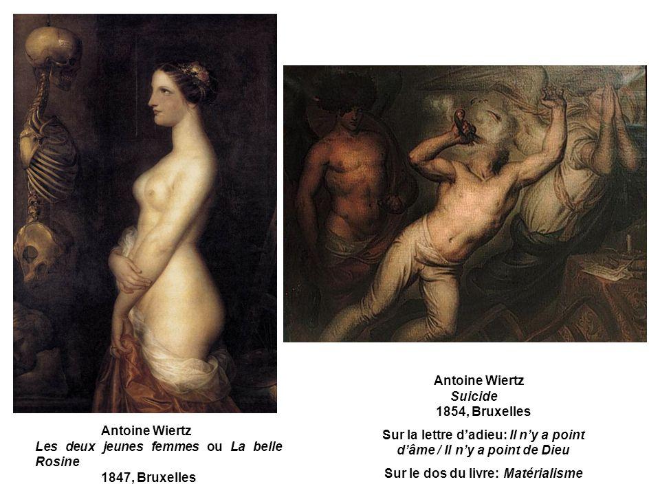Antoine Wiertz Les deux jeunes femmes ou La belle Rosine 1847, Bruxelles Antoine Wiertz Suicide 1854, Bruxelles Sur la lettre dadieu: Il ny a point dâ