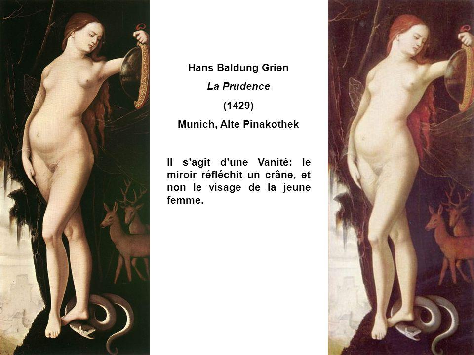 Hans Baldung Grien La Prudence (1429) Munich, Alte Pinakothek Il sagit dune Vanité: le miroir réfléchit un crâne, et non le visage de la jeune femme.