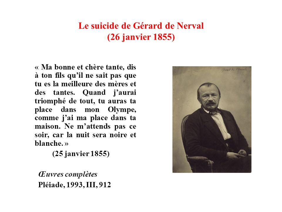 Le suicide de Gérard de Nerval (26 janvier 1855) « Ma bonne et chère tante, dis à ton fils quil ne sait pas que tu es la meilleure des mères et des tantes.