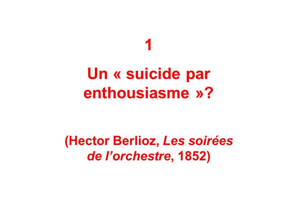 1 Un « suicide par enthousiasme »? (Hector Berlioz, Les soirées de lorchestre, 1852)