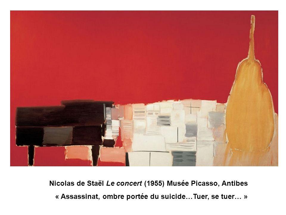 Nicolas de Staël Le concert (1955) Musée Picasso, Antibes « Assassinat, ombre portée du suicide…Tuer, se tuer… »