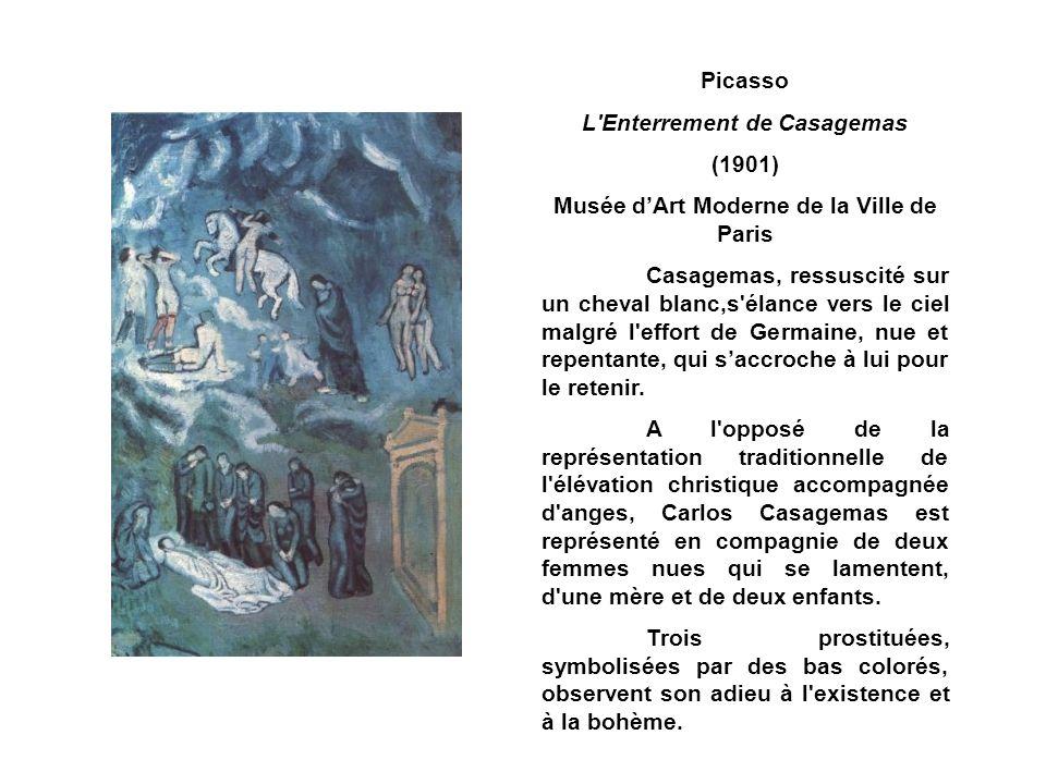 Picasso L Enterrement de Casagemas (1901) Musée dArt Moderne de la Ville de Paris Casagemas, ressuscité sur un cheval blanc,s élance vers le ciel malgré l effort de Germaine, nue et repentante, qui saccroche à lui pour le retenir.