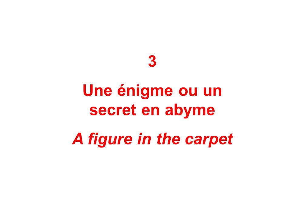 3 Une énigme ou un secret en abyme A figure in the carpet