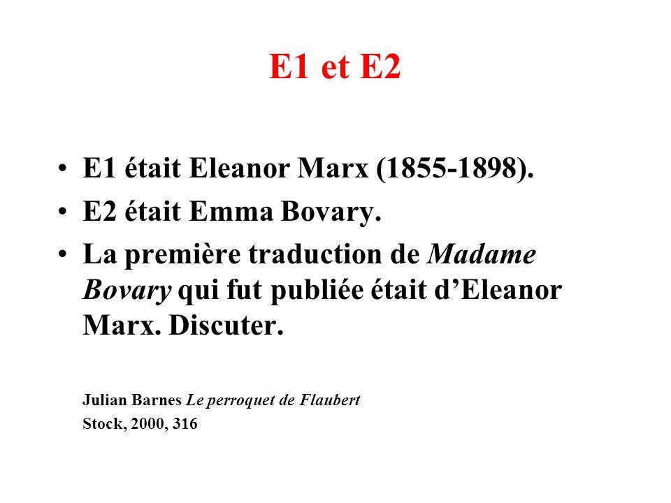 E1 et E2 E1 était Eleanor Marx (1855-1898). E2 était Emma Bovary. La première traduction de Madame Bovary qui fut publiée était dEleanor Marx. Discute