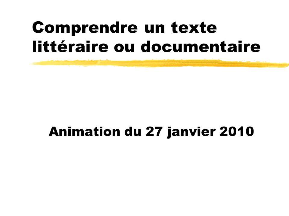 Comprendre un texte littéraire ou documentaire Animation du 27 janvier 2010