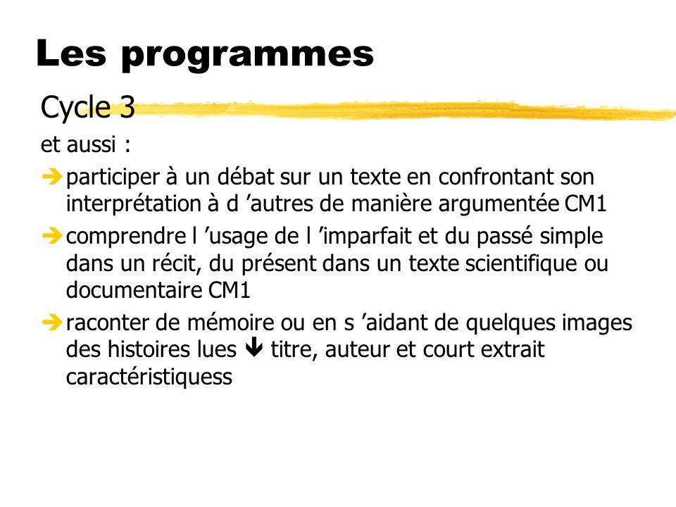 Les programmes Cycle 3 et aussi : èparticiper à un débat sur un texte en confrontant son interprétation à d autres de manière argumentée CM1 ècomprend